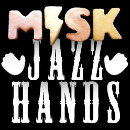 MiSK - JazzHands - CHEAPER THRILLS