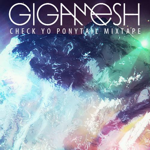 GIGAMESH - Check Yo PonyTail Mixtape