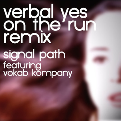 Verbal Yes by Signal Path Feat. Vokab Kompany (On The Run Remix) [2011]