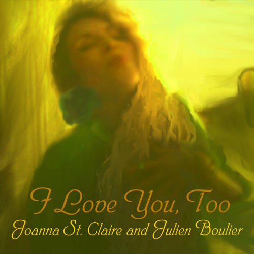 I Love You, Too - with Julien Boulier (Single)