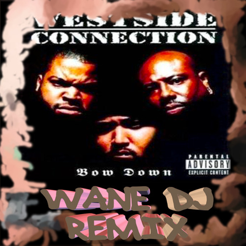 Wane Dj Produciones - West Side Connection - Bow Down - (Producion Y Remix by Wane Dj)
