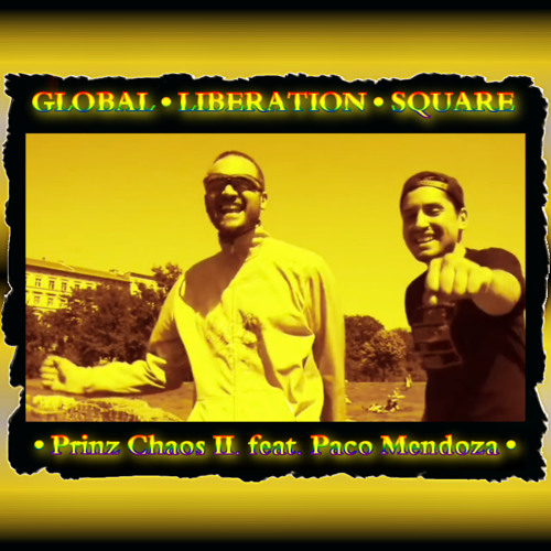 Prinz Chaos II. feat. Paco Mendoza - GLOBAL LIBERATION SQUARE