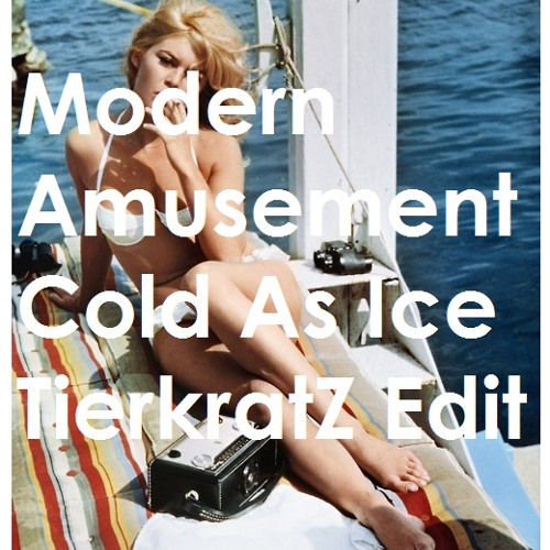 Modern Amusement - Cold As Ice ( TierkratZ Edit )