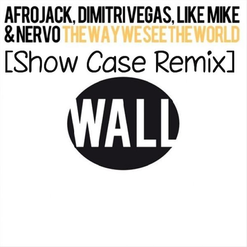Afrojack,Dimitri Vegas,LikeMike & NERVO - The Way We See The World [Show Case Remix Official Teaser]