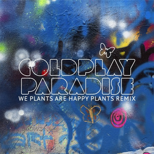 Coldplay - Paradise (We Plants Are Happy Plants Remix) HQ