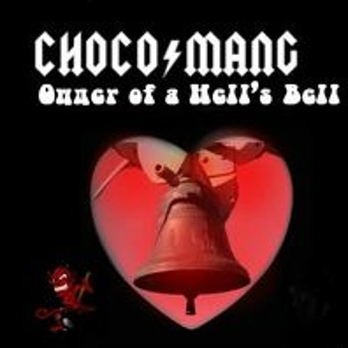 Chocomang - Owner of Hells Bells (ACDC vs Yes)