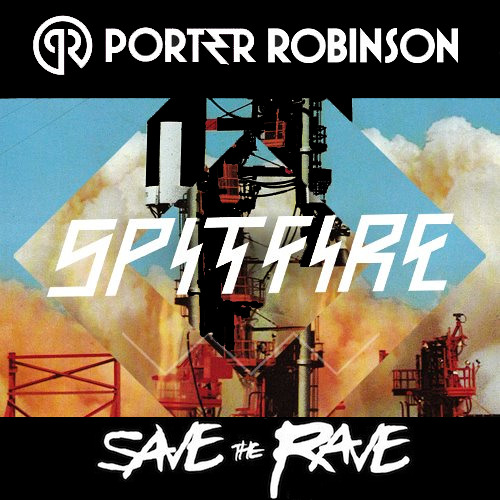 Porter Robinson - Spitfire (Save The Rave Electro Re-Fix) @ [Free Download]