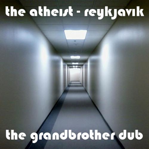 The Atheist - Reykjavik (The Grandbrother Dub)