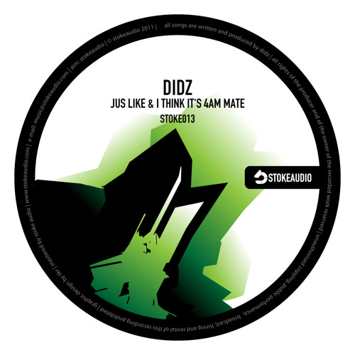 Didz - Jus Like & I Think It's 4am Mate (STOKE AUDIO) OUT NOW