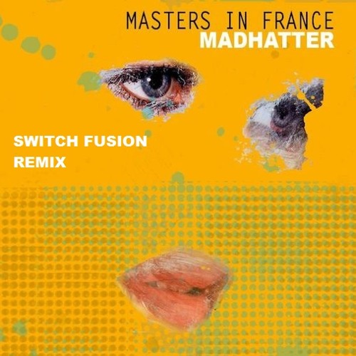 Masters In France - Mad Hatter (Switch Fusion Remix) [Vocal Version]