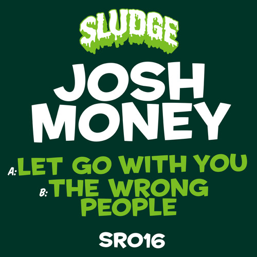 Josh Money - Let Go With You (Sludge Records #016) *Release Date: 26/09/2011*