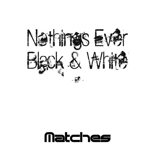 You can count on me - Matches UK - Nothings Ever Black & White **Free Download**