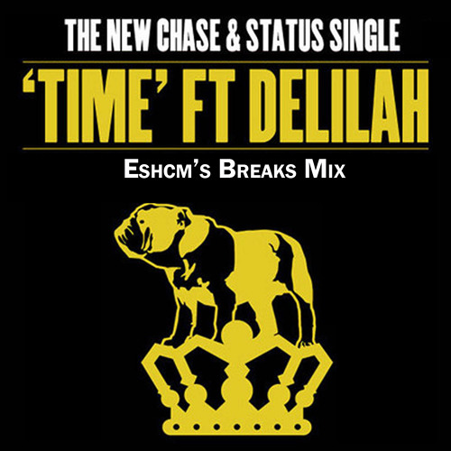 Chase & Status - 'Time' Feat. Delilah (Eshcm's Breaks Mix)