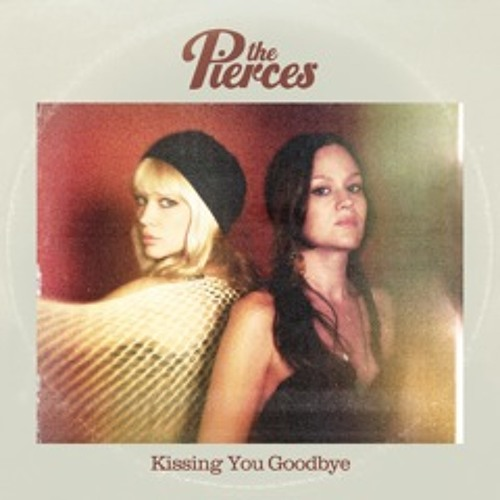 The Pierces - Kissing You Goodbye
