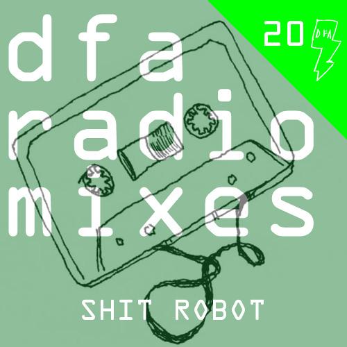 Shit Robot - dfa radiomix #20
