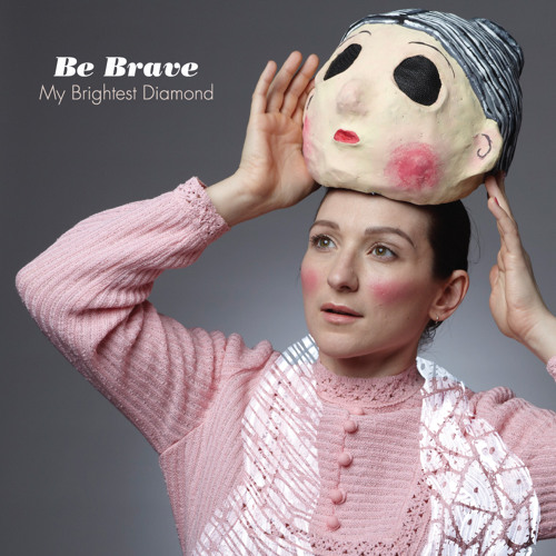 "My Brightest Diamond, ""Be Brave (Prefuse 73 Remix)"""