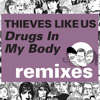 Thieves Like Us - Drugs in My Body (Designer Drugs Remix)