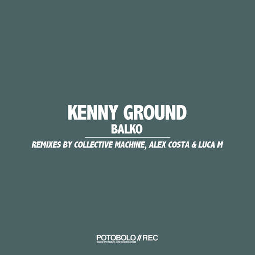 Kenny Ground - Balko (Collective Machine Remix) [Potobolo]