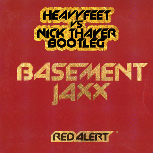 Basement Jaxx - Red Alert (HeavyFeet vs. Nick Thayer Bootleg)