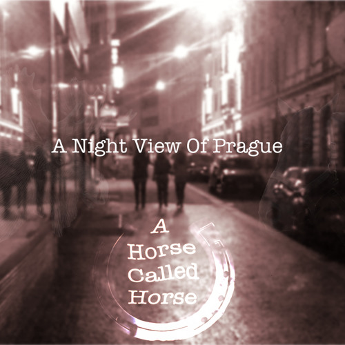 A Horse Called Horse - A Night View Of Prague - NEW: Video!