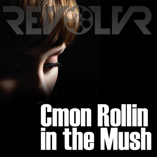 C'mon Rollin In The Mush (Revolvr Bootleg) [FREE DOWNLOAD]