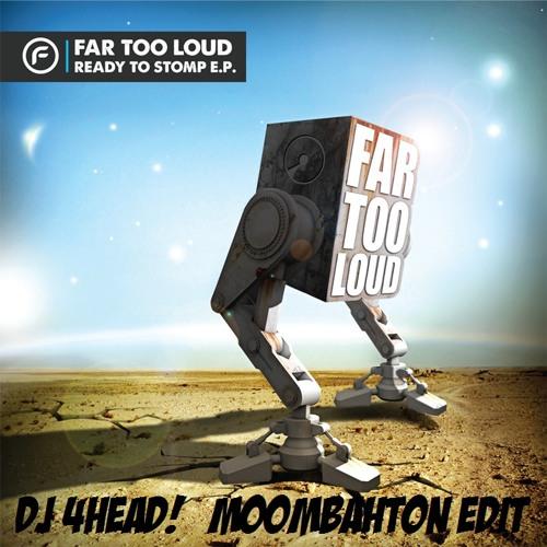 Far Too Loud - Hear Dem Style (DJ 4HEAD! moombahcore edit)
