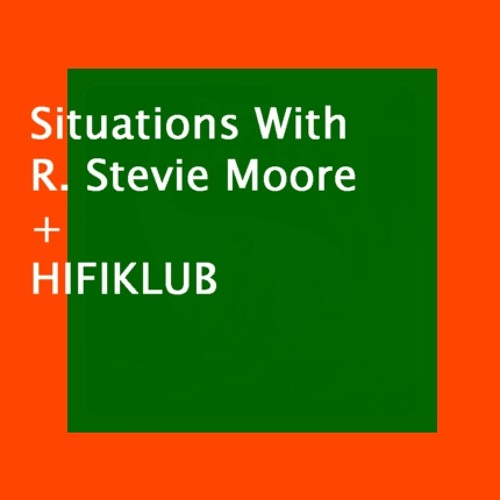 Situations With R. Stevie Moore + HIFIKLUB e.p.