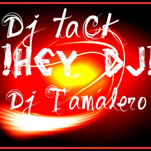 Dj taCk Ft Dj Tamalero - Hey Dj (TuAngelitoTribal2O11)