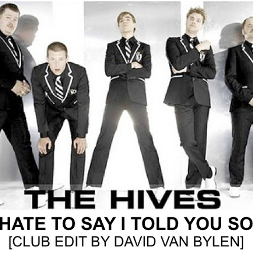 The Hives - Hate to say I told you so (Club Edit by David Van Bylen)