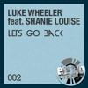 Luke Wheeler Ft Shanie Louise -  Lets Go Back - Original Mix