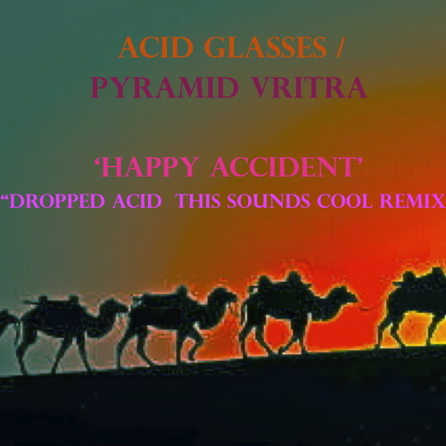 Acid Glasses - Happy Accident (Pyramid Vritra 'Dropped Acid & This Sounds Cool' Remix)