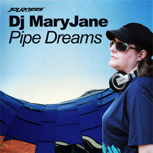 Dj MaryJane-PipeDreams-journees (released Sept 20, 2011 on Beatport)