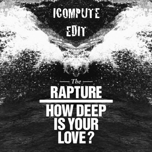 The Rapture - How Deep Is Your Love? (ICOMPUTE Edit)