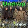 UNDROP-Glad, glad, glad