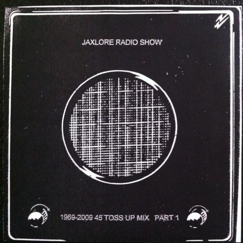 Jaxlore Radio Show 1 - 1969-2009 45 Toss Up Mix Part 1