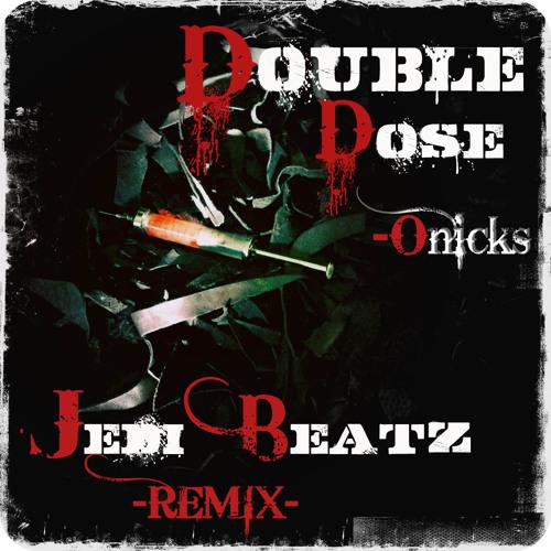 "Onicks - ""Double Dose"" (JEDI BEATZ !REMIX!)"