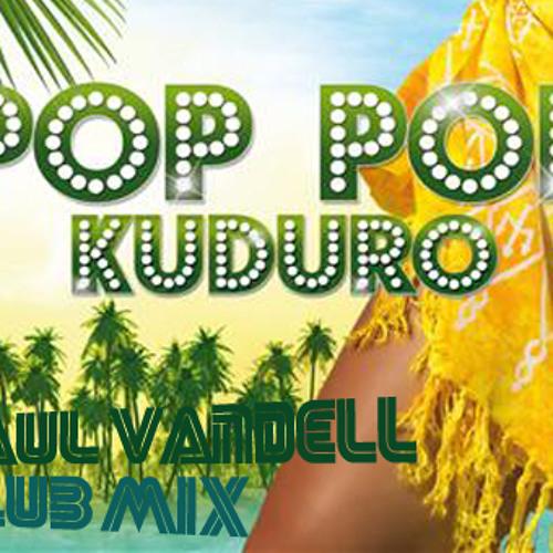 Pop pop Kuduro ( Paul Vandell Club Mix )