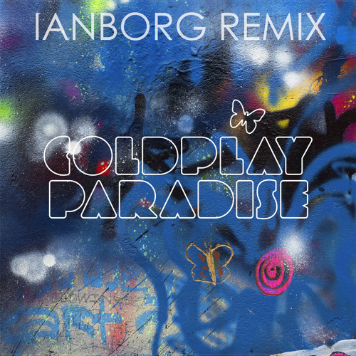 Coldplay - Paradise (Ianborg Remix)