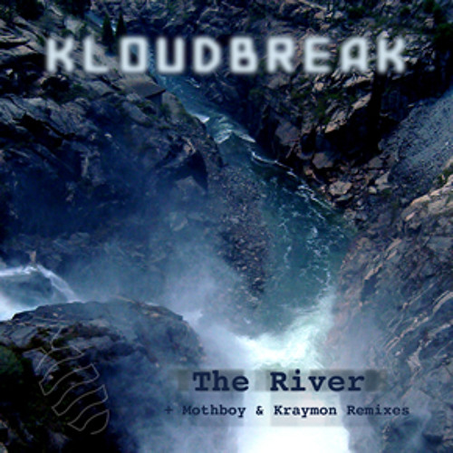 """Kloudbreak """"The River"""" with Mothboy & Kraymon Remixes [LOUSE002] OUT NOW"""