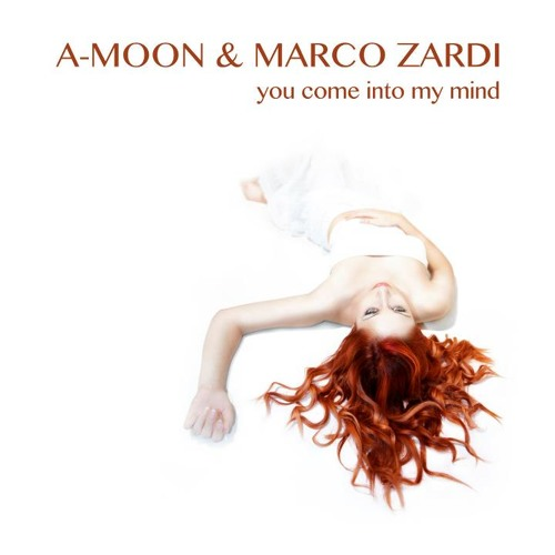 A-Moon and Marco Zardi - You Come Into My Mind