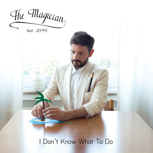 The Magician Feat. Jeppe - I Don't Know What To Do (Plastic Plates Remix)