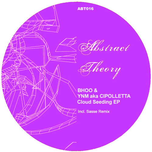 BHOO & YNM aka CIPOLLETTA - Cloud seeding (Sasse remix) [Abstract Theory]