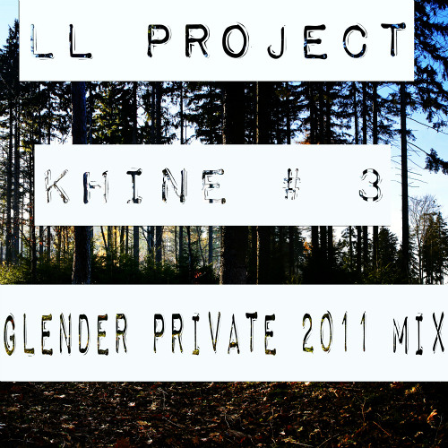 LL Project - Khine # 3 (Glender Private 2011 Mix)