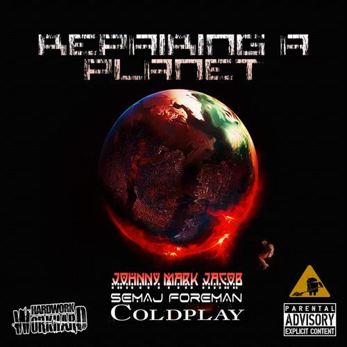 Johnny Mark Jacob & Semaj Foreman - Repairing A Planet (Featuring ColdPlay & Prod. by @Semaj2u))
