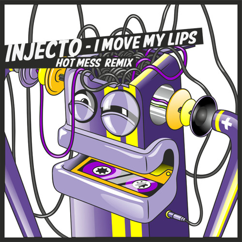 Injecto - I Move My Lips (Hot Mess Remix) (Out Now!!!)