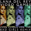 Lana Del Rey - Video Games (Club Clique For The Bad Girls Remix)