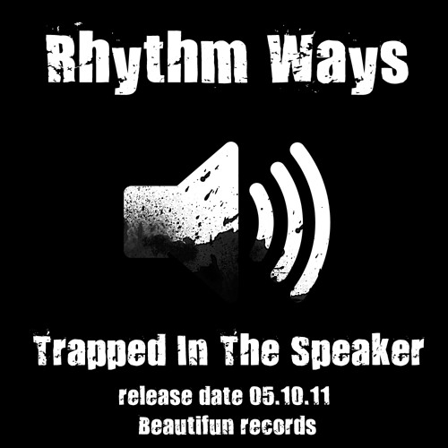 Rhythm Ways - Trapped In The Speaker (Original Mix)
