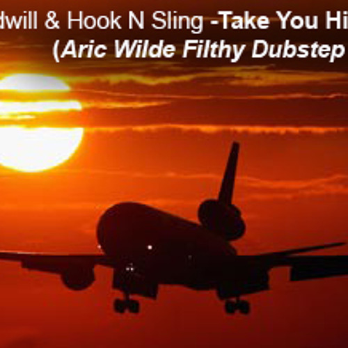 Take you higher - Goodwill & Hook N Sling (Aric Wilde Filthy Dubstep remix)