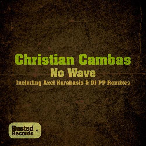 Christian Cambas - No Wave (Original Mix) [Rusted]