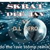 SKRAT DEE  JAY  VS  D.J. DERO (do the rave stomp remix)